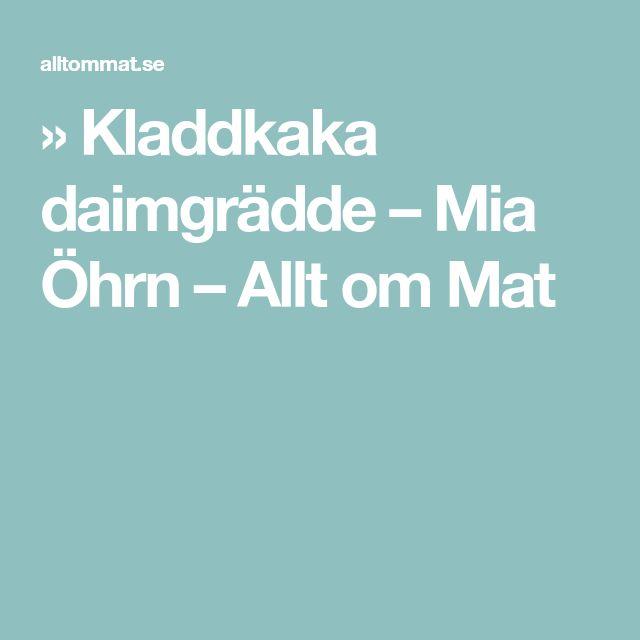 » Kladdkaka daimgrädde – Mia Öhrn – Allt om Mat