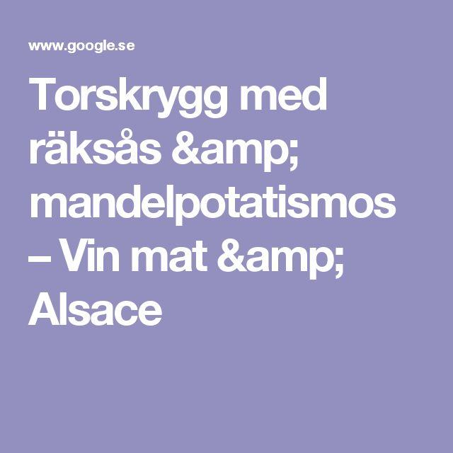 Torskrygg med räksås & mandelpotatismos – Vin mat & Alsace