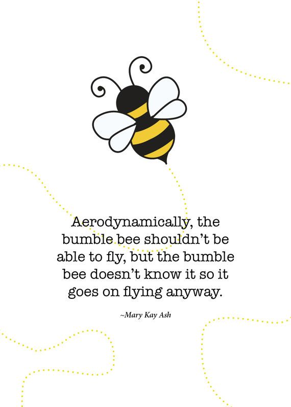 This is why I have adopted the bumble bee as my symbol for completing difficult tasks.                Bumble bee  quote | Print of quote by Mary Kay Ash The Bumble by SoftlySpokenDesigns