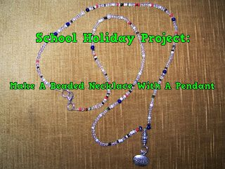 A Pretty Talent Blog: School Holiday Project 49: Make A Beaded Necklace With A Pendant
