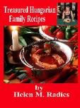 Treasured Hungarian Family Recipes - Best Hungarian Cookbooks - Helen M Radics - Ilona Szabo - Helen's Hungarian Rhapsody of Recipes - Helen...
