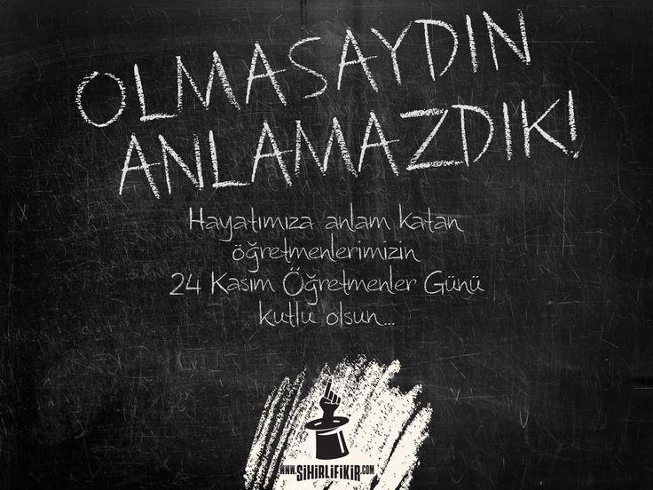 """OLMASAYDIN ANLAMAZDIK! Hayatımıza anlam katan öğretmenlerimizin, """"24 Kasım Öğretmenler Günü"""" kutlu olsun..."""