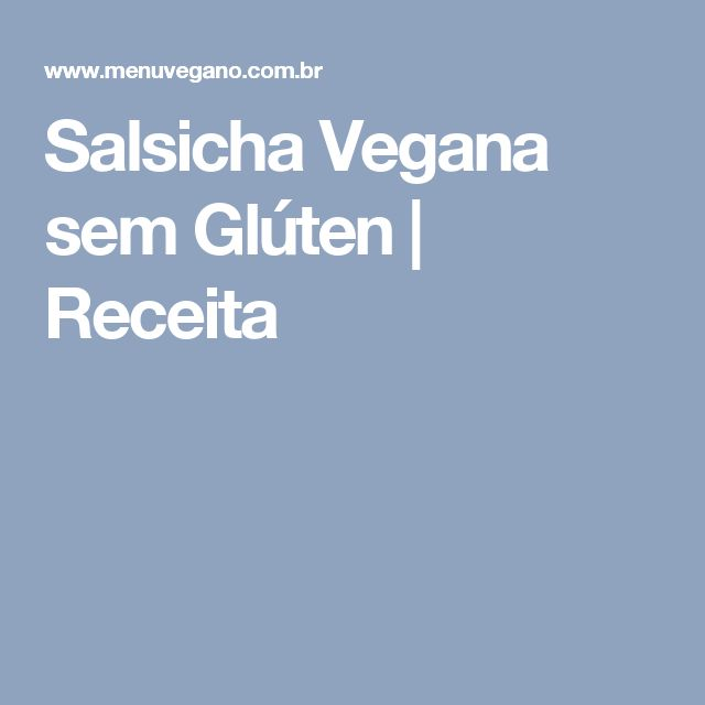Salsicha Vegana sem Glúten   Receita