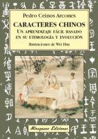 caracteres chinos: un aprendizaje facil basado en su etimologia y evolucion-pedro ceinos arcones-9788478134540