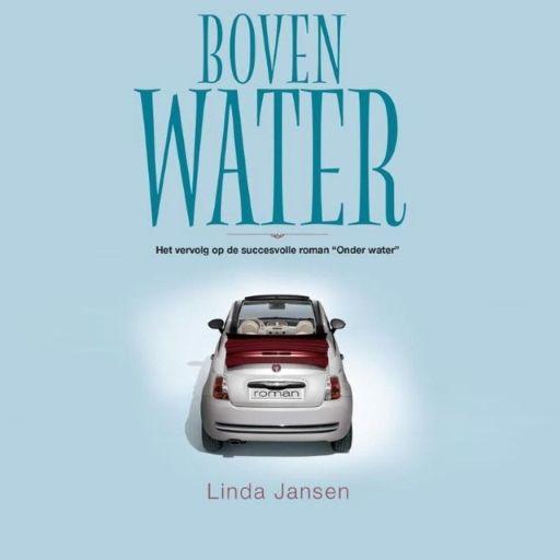Boven water | Linda Jansen: De scherven van het huwelijk van Tom en Liz zijn pijnlijk voelbaar. Hoe sterk moeten geliefden zijn om met…