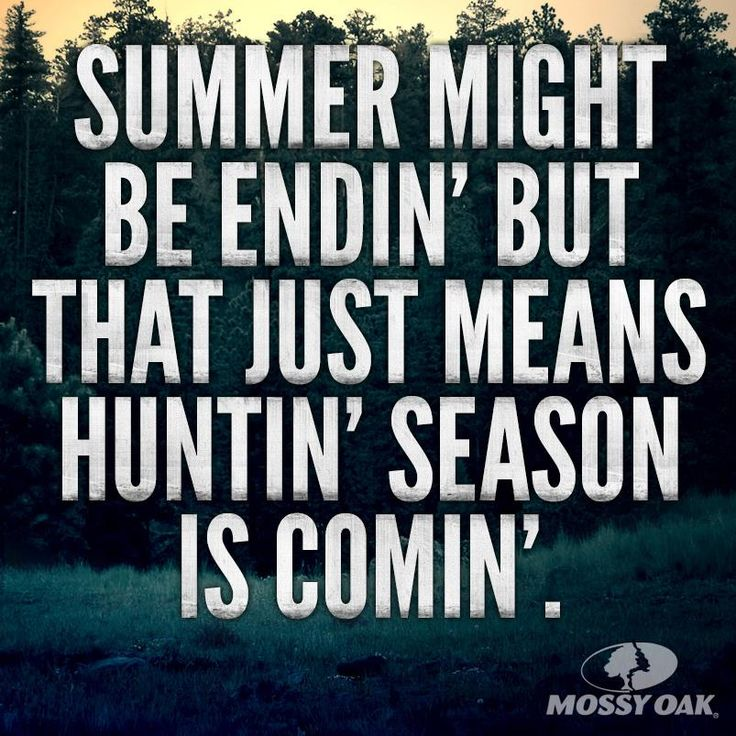Summer's ending, but hunting season is coming.