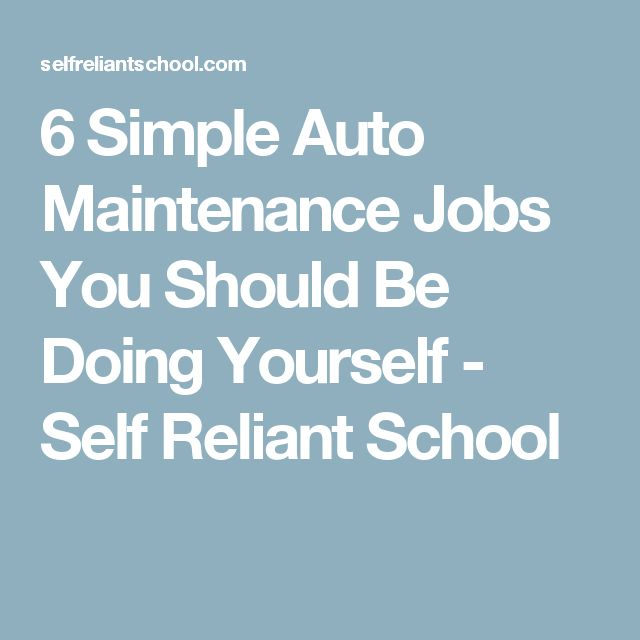 6 Simple Auto Maintenance Jobs You Should Be Doing Yourself - Self Reliant School