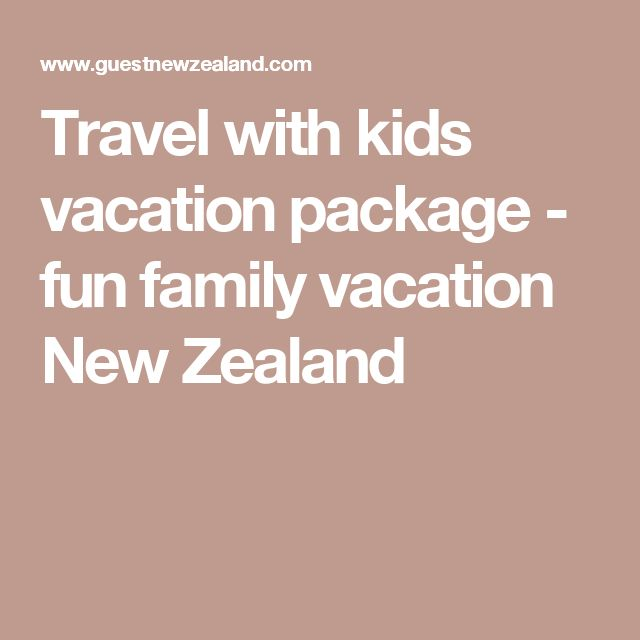 Travel with kids vacation package - fun family vacation New Zealand