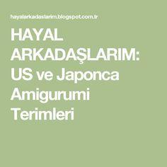 HAYAL ARKADAŞLARIM: US ve Japonca Amigurumi Terimleri