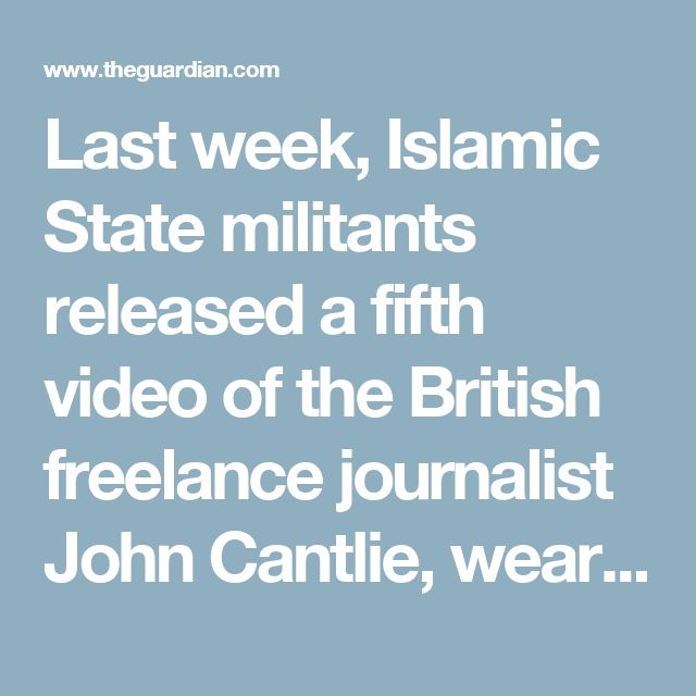 Last week, Islamic State militants released a fifth video of the British freelance journalist John Cantlie, wearing a Guantánamo Bay-style orange jumpsuit and appearing to read from a script.  The film's release was widely reported. Unsurprisingly: since August, Isis has released videos showing its beheading of two American journalists, James Foley and Steven Sotloff, as well as two British aid workers, David Haines and Alan Henning. All have been huge news events.  Less widely covered were…