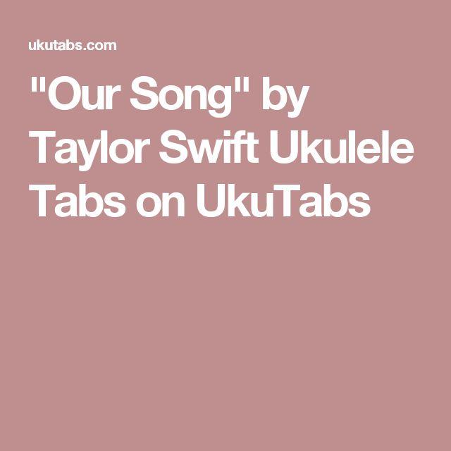 """Our Song"" by Taylor Swift Ukulele Tabs on UkuTabs"
