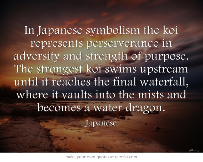 In Japanese symbolism the koi represents perserverance in ...