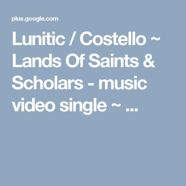 Lunitic  / Costello ~ Lands Of Saints & Scholars  - music video single ~ ...