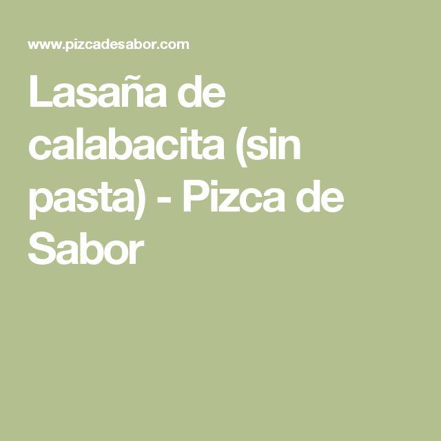 Lasaña de calabacita (sin pasta) - Pizca de Sabor