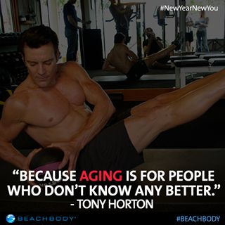 Tony Horton works out because it keeps him young. Keeping us all young ! XXX To Tony