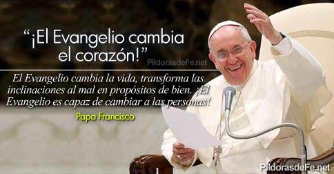 ¡El Evangelio cambia el corazón! Papa Francisco