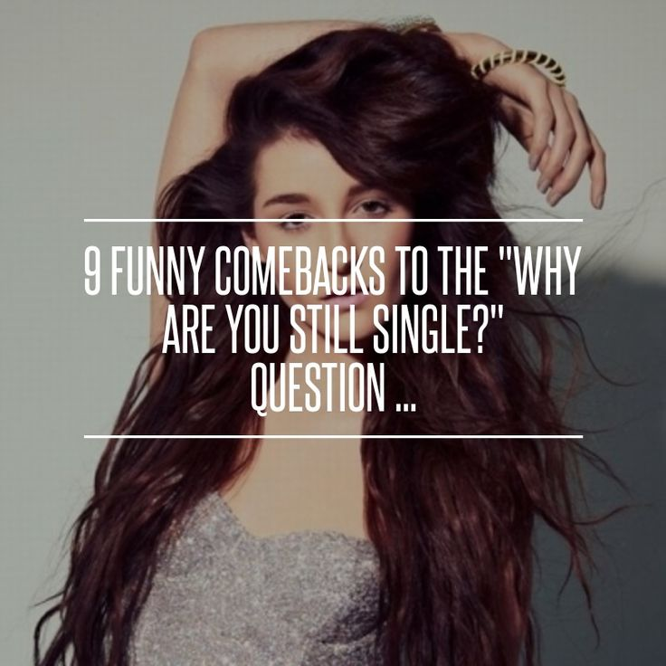 "Nine Funny Comebacks to the ""Why Are You Still Single?"" Question ..."