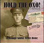 Non-fiction.  Based on letters home from an enlisted boy during WW1.  Read the review at CM Magazine:  http://www.umanitoba.ca/cm/vol18/no10/holdtheoxo.html