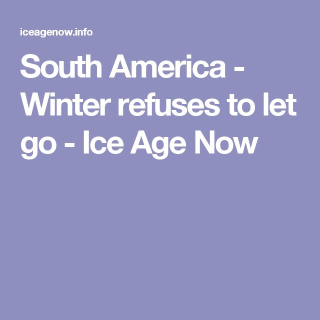 South America - Winter refuses to let go - Ice Age Now