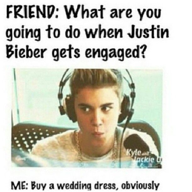 #Beliebers...duhh he's marrying me of course