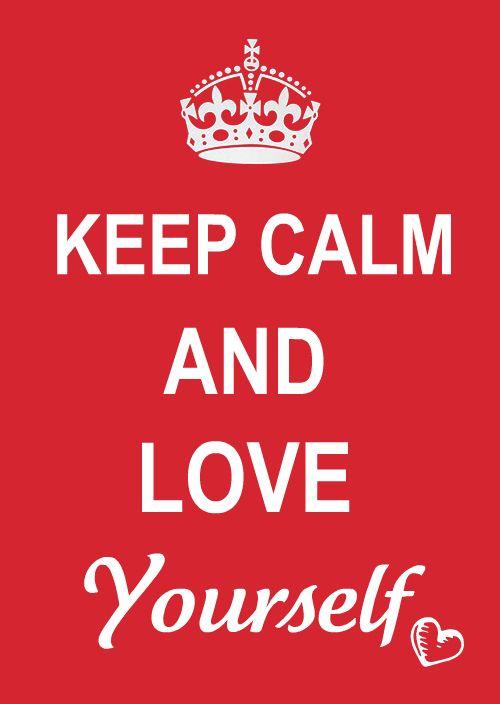 Keep Calm and Love Yourself! <3