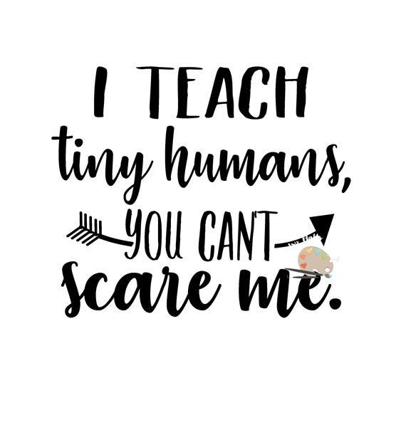 I Teach Tiny Humans You Can T Scare Me Svg I Teach Tiny Humans Mug Svg T Shirt Svg Funny Teacher T Shir In 2020 Teacher Quotes Funny Teacher Humor Raising Tiny Humans