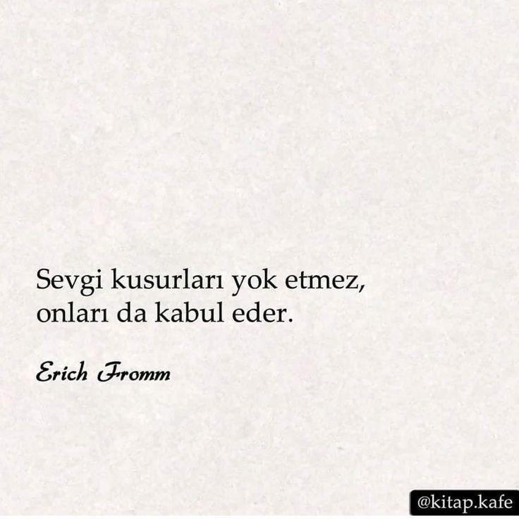 Sevgi kusurları yok etmez, onları da kabul eder.  ~ Love does not erase flaws, but does accept them. ❤ ~ Erich Fromm