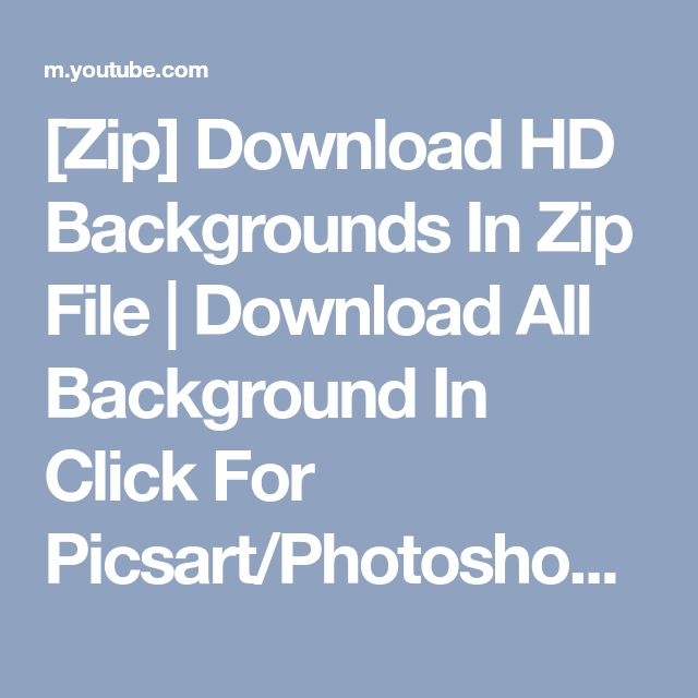 [Zip] Download HD Backgrounds In Zip File | Download All Background In Click For Picsart/Photoshop - YouTube