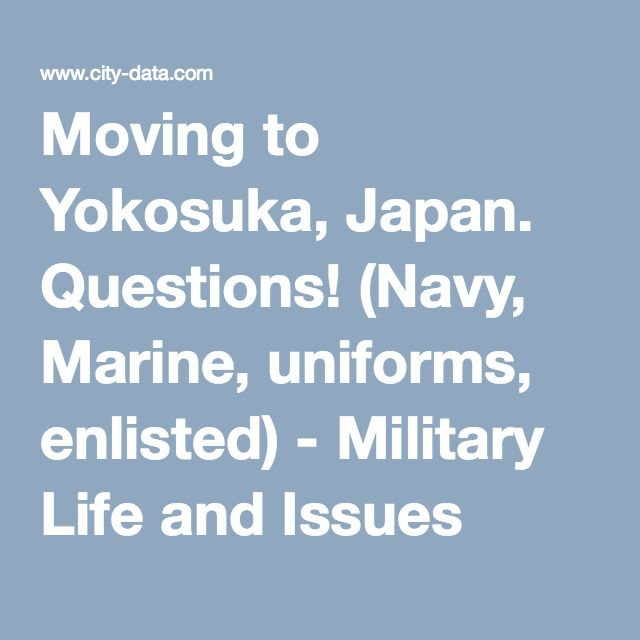 Moving to Yokosuka, Japan. Questions! (Navy, Marine, uniforms, enlisted) - Military Life and Issues -Relocation, families, vets, bases, Army, Air Force, Navy, Coast Guard, VA loans - City-Data Forum