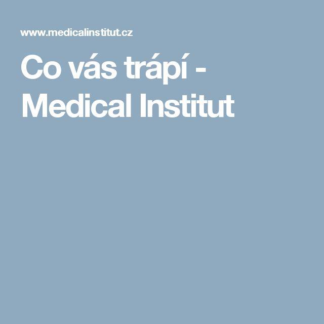 Co vás trápí - Medical Institut