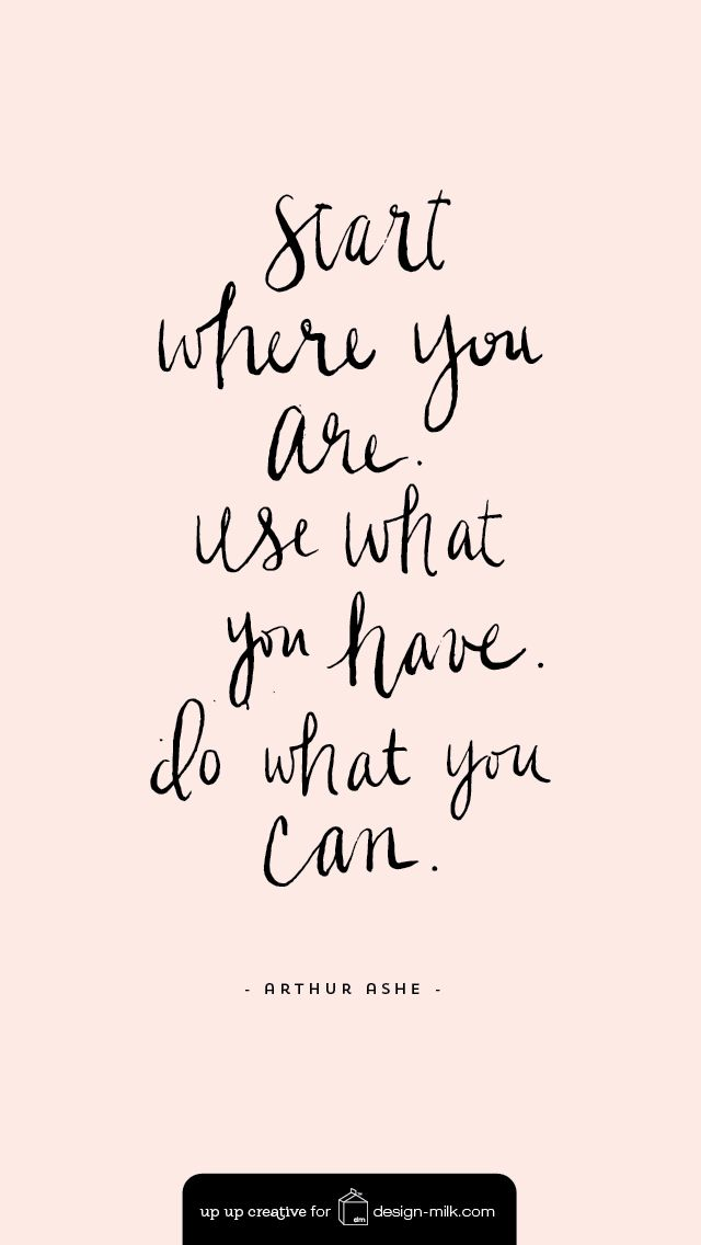 """Start where you are. Use what you have. Do what you can."" - Arthur Ashe #quote…                                                                                                                                                                                 Plus"