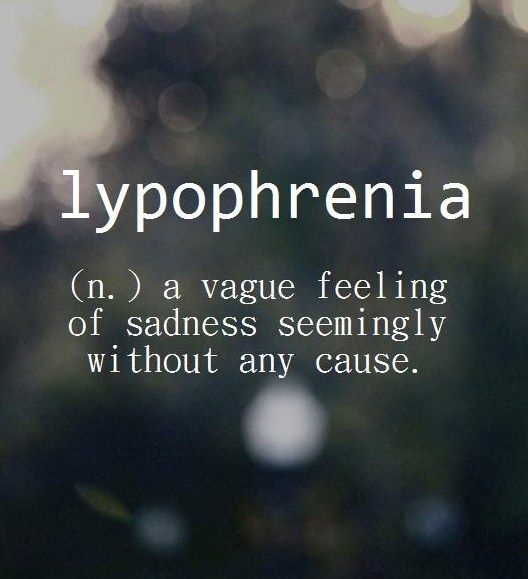 Lypophrenia ~ (n.) a vague feeling of sadness seemingly without any cause.