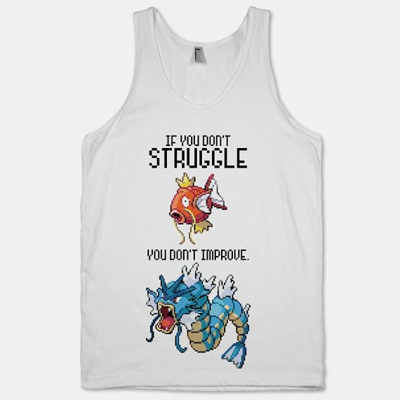 If You Don't Struggle You Don't Improve by ActivateApparel on Etsy, $27.00. Oops, my geek is showing. (Edit: As of 7/28/2016, this item was no longer listed.)