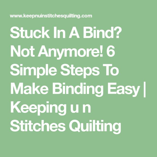 Stuck In A Bind? Not Anymore! 6 Simple Steps To Make