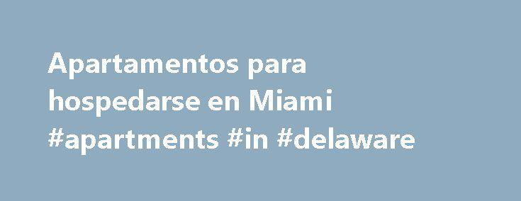 Apartamentos para hospedarse en Miami #apartments #in #delaware http://apartment.remmont.com/apartamentos-para-hospedarse-en-miami-apartments-in-delaware/  #apartamentos en renta # Apartamentos Para La Renta En Miami Beach Apartamentos para la renta en Miami Beach #10-Exclusivo Apartamento en Miami Beach #12-Exclusivo Apartamento en Miami Beach Buscamos un apartamento para la fecha de el 4 de octubre 2012 al 8 de octubre 2012. Somos 6 adultos y 4 ninos de edades de 3,6,8,13. Continue Reading