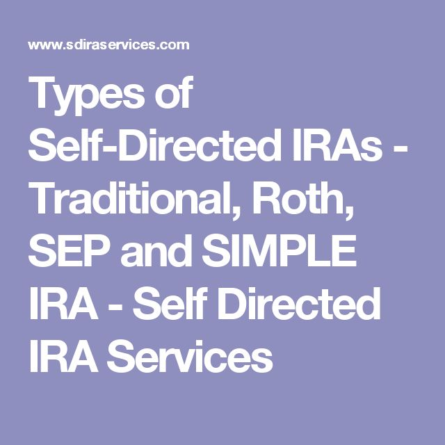 Types of Self-Directed IRAs - Traditional, Roth, SEP and SIMPLE IRA - Self Directed IRA Services