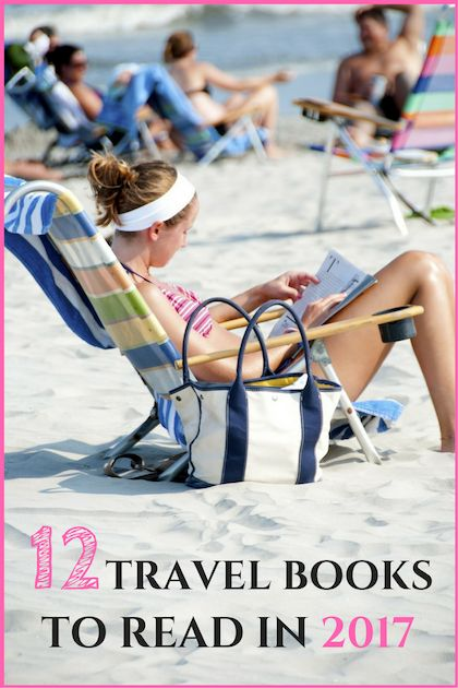 12 Amazing and Inspirational Travel Books to Read in 2017, one for each month of the year.
