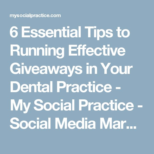 6 Essential Tips to Running Effective Giveaways in Your Dental Practice - My Social Practice - Social Media Marketing For Dentists, Orthodontists, & Optometrists