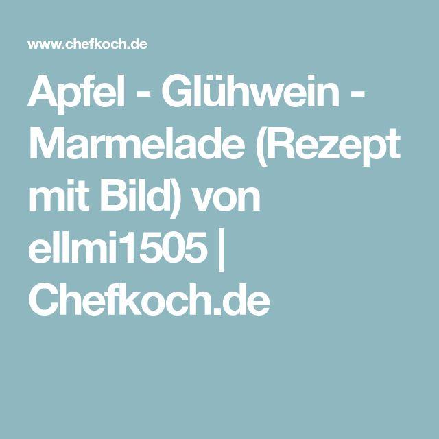 Apfel - Glühwein - Marmelade (Rezept mit Bild) von ellmi1505 | Chefkoch.de