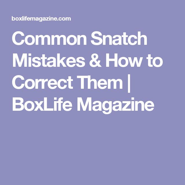 Common Snatch Mistakes & How to Correct Them | BoxLife Magazine