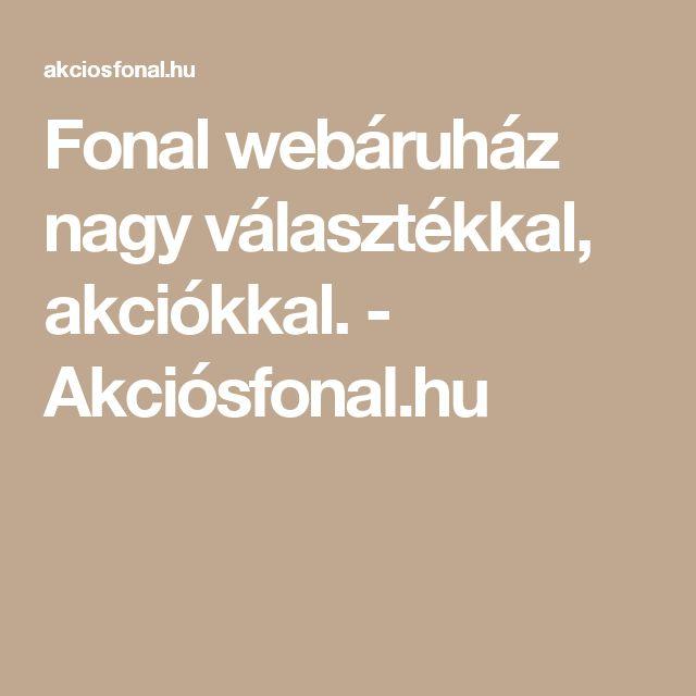 Fonal webáruház nagy választékkal, akciókkal. - Akciósfonal.hu