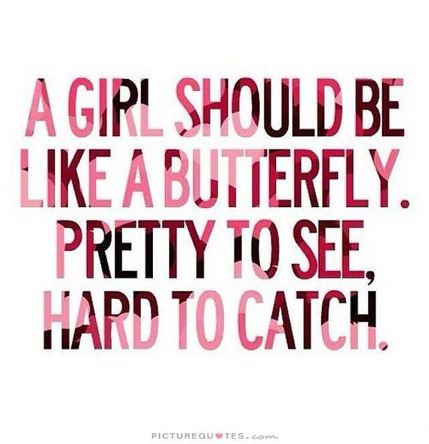 """A girl should be like a butterfly. Pretty to see, hard to catch."" — Marilyn Monroe"