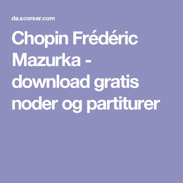 Chopin Frédéric Mazurka - download gratis noder og partiturer