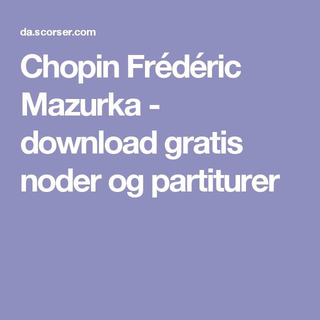 Chopin Frédéric Mazurka - download gratis noder og partiturer