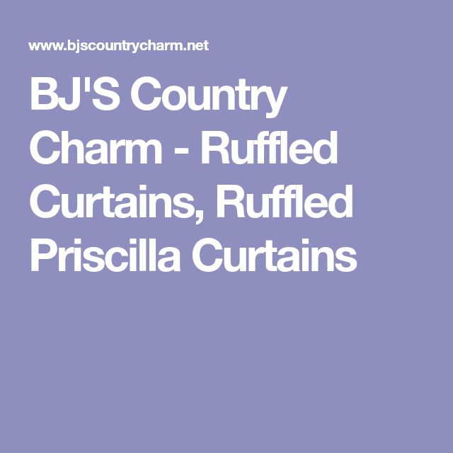 BJ'S Country Charm - Ruffled Curtains, Ruffled Priscilla Curtains