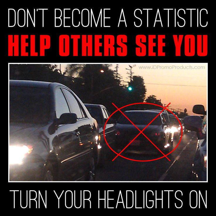 DON'T BECOME A STATISTIC! Help Others See You On The Road. TURN YOUR HEADLIGHTS ON!