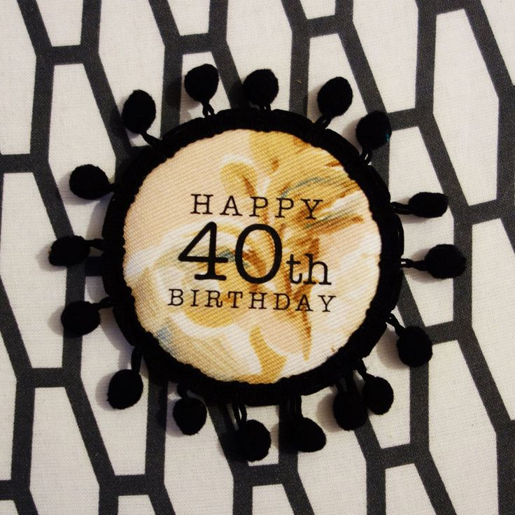 HAPPY 40th BIRTHDAY rosette. The perfect alternative to a Birthday card. Handmade with a gift tag and space for your personal message. by dAKOTArAEdUST on Etsy