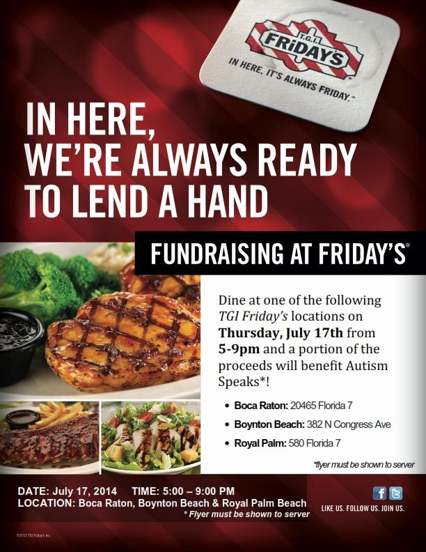 Come out for a great cause  great food at one of 3 TGI Friday's locations. Please bring the flyer for donations to be counted towards Autism Speaks.   Please visit one of three great locations on July 17th, between 5-9pm with the flyer.  - Boca: 20465 Florida 7, Boca Raton, FL 33498  - Boynton: 382 N Congress Ave, Boynton Beach, FL 33426  - Royal Palm: 580 Florida 7, Royal Palm Beach, FL 33411  #PalmBeachCounty #WestPalmBeach #RoyalPalmBeach #BocaRaton #BoyntonBeach