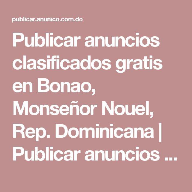 Publicar anuncios clasificados gratis en Bonao, Monseñor Nouel, Rep. Dominicana   Publicar anuncios gratis