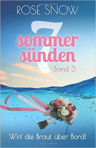 Wirf die Braut über Bord! Liebesroman: Sieben Sommersünden 3 Sieben Sommersnden: Amazon.de: Rose Snow: Bücher